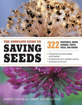 The Complete Guide to Saving Seeds By Gough, Robert E./ Moore-gough, Cheryl
