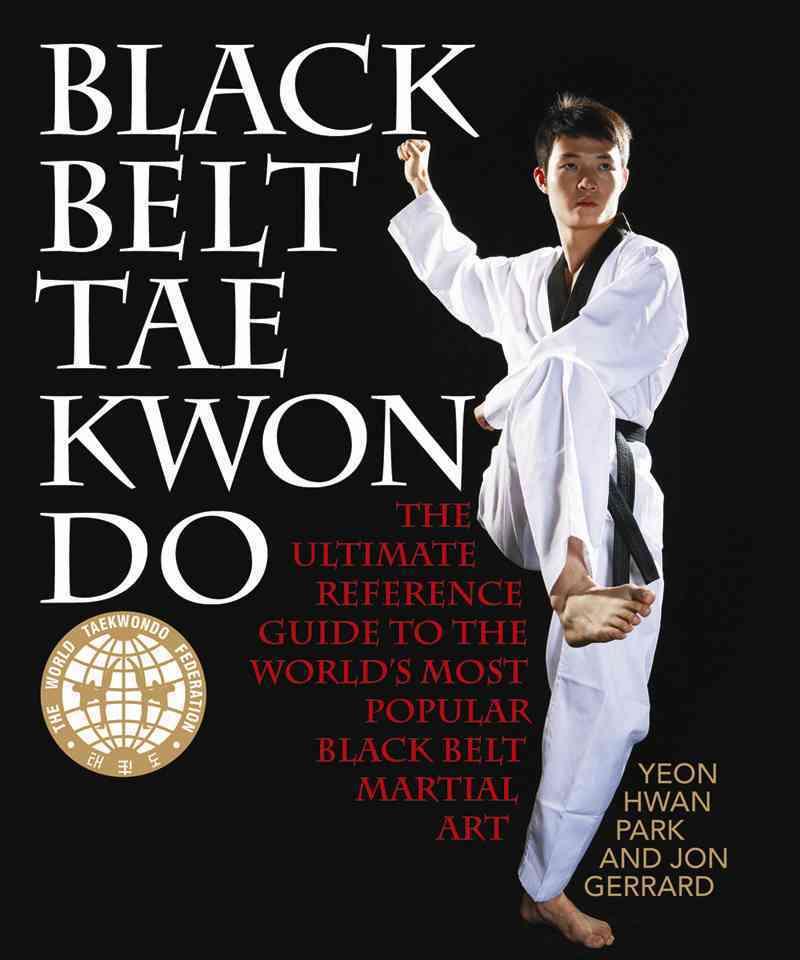 Black Belt Tae Kwon Do By Park, Yeon Hwan/ Gerrard, Jon